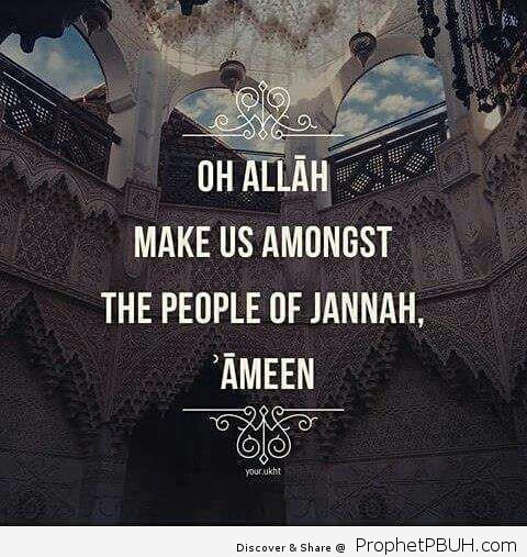 Oh Allah Make us amongst The people of Jannah Āmeen