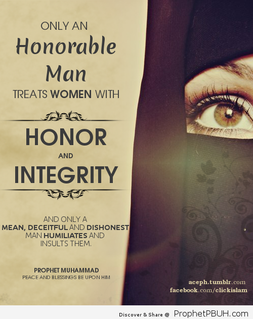 Only an honorable man treats women with honor and integrity and only a mean deceitful and dishonest man humiliates and insults them