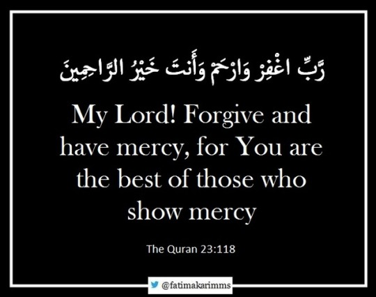 My Lord! Forgive and have mercy, for You are the best of those who show mercy